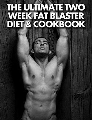 The Ultimate Two-Week Fat Blaster Diet & Cookbook  by  Tarun Khurana