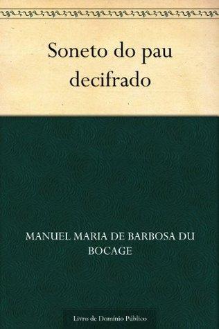 Soneto do pau decifrado Manuel Maria de Barbosa du Bocage