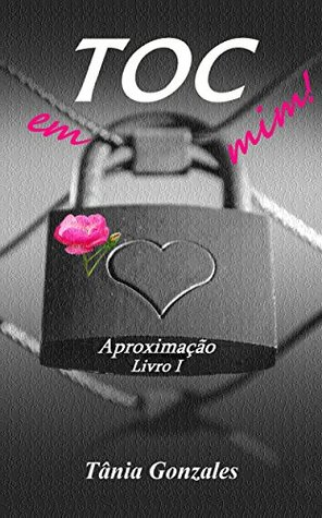 TOC em mim!: Aproximação livro 1  by  Tânia Gonzales