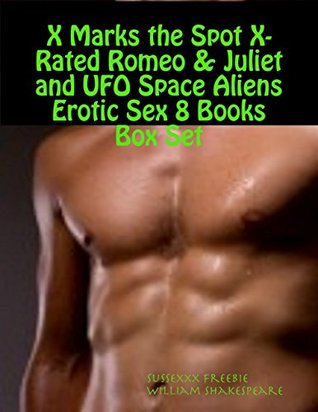 X Marks the Spot X-Rated Romeo & Juliet and UFO Space Aliens Erotic Sex 8 Books Box Set Sussexxx Freebie