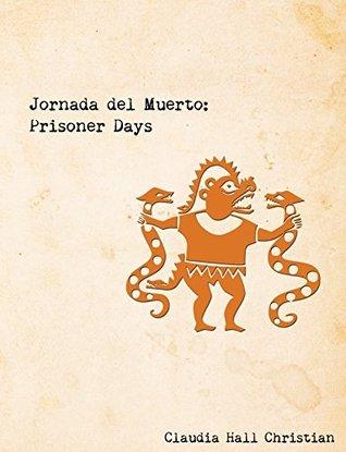 Jornada del Muerto: Prisoner Days  by  Claudia Hall Christian