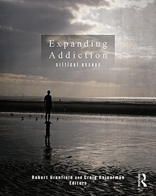 Expanding Addiction: Critical Essays Robert Granfield