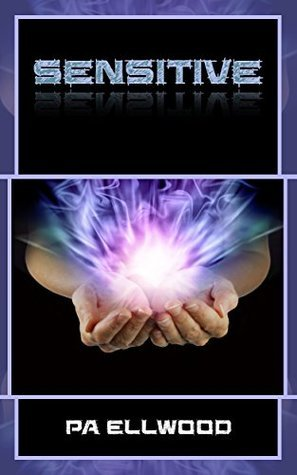 Sensitive  by  P. A. Ellwood