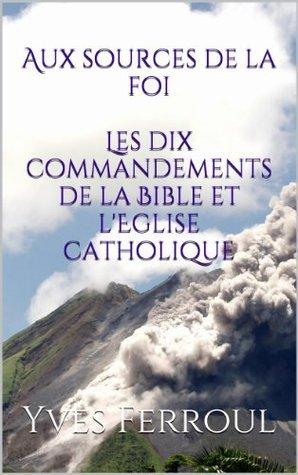 Aux sources de la foi, Les dix commandements de la Bible et lEglise catholique  by  Yves Ferroul