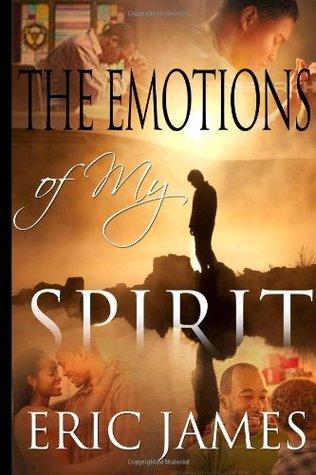 Emotions of My Spirit Eric James