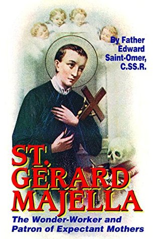 St. Gerard Majella: The Wonder-worker and Patron of Expectant Mothers (with Supplemental Reading: A Brief Life of Christ) [Illustrated] Rev. Fr. Edward Saint-Omer