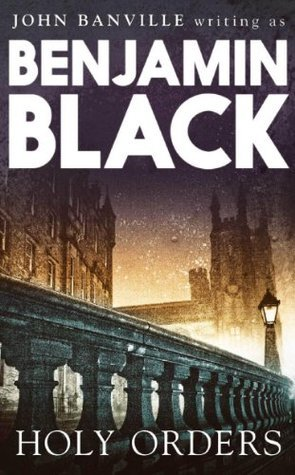 Holy Orders: Quirke 6 Benjamin Black