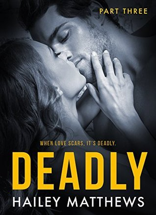 Deadly: Part 3  by  Hailey Matthews