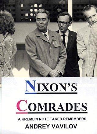 Nixons Comrades: A Kremlin Note Taker Remembers  by  Andrey Vavilov