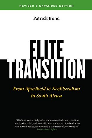 Elite Transition - Revised and Expanded Edition: From Apartheid to Neoliberalism in South Africa Patrick Bond