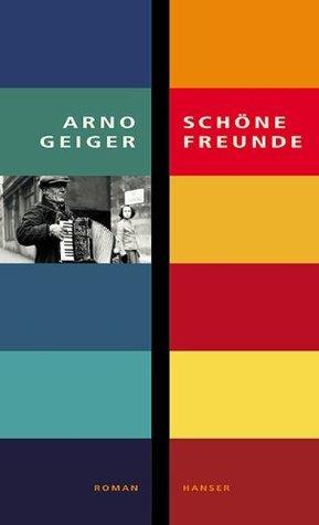 Schöne Freunde Arno Geiger