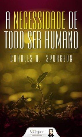 A Necessidade de Todo Ser Humano  by  Charles Haddon Spurgeon