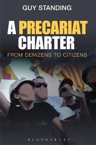 A Precariat Charter: From Denizens to Citizens Guy Standing