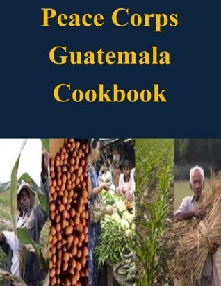 Peace Corps Guatemala Cookbook  by  Peace Corps