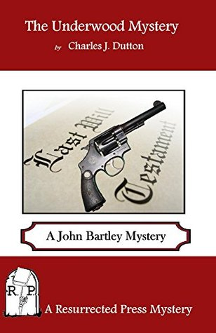 The Underwood Mystery: A John Bartley Mystery  by  Charles J. Dutton