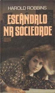 Escândalo na Sociedade  by  Harold Robbins