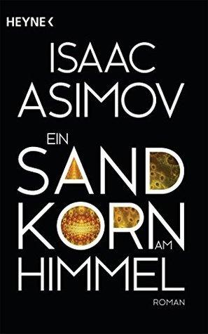 Ein Sandkorn am Himmel: Roman (Roboter und Foundation - der Zyklus 8) Isaac Asimov