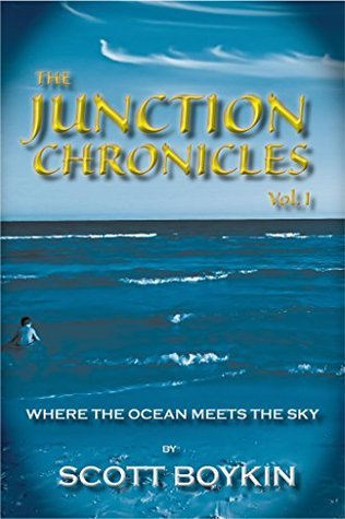 The Junction Chronicles, Volume 1: Where the Ocean Meets the Sky  by  Scott Boykin