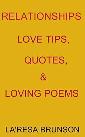 RELATIONSHIPS: LOVE TIPS, QUOTES, & LOVING POEMS LaResa Brunson