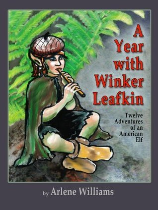 A Year with Winker Leafkin: Twelve Adventures of an American Elf Arlene L. Williams