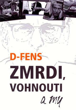 Zmrdi, vohnouti a my  by  D-fens
