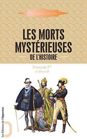 Les Morts mystérieuses de lhistoire (vol. 2): François 1er et Henri II  by  Augustin Cabanes