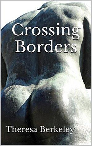 Crossing Borders  by  Theresa Berkeley