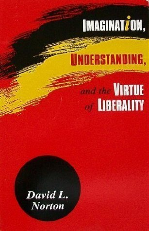 Imagination, Understanding, and the Virtue of Liberality David L. Norton