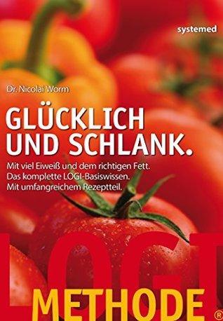 LOGI-Methode: Glücklich und schlank: Mit viel Eiweiß und dem richtigen Fett. Das komplette LOGI-Basiswissen.  by  Nicolai Worm