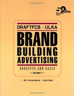 DraftFCB+ULKA: Brand Building Advertising: Concepts and Cases  by  M. G Parameswaran