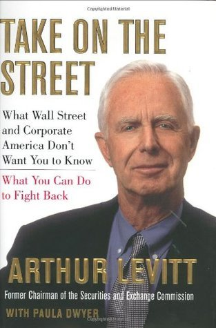 Take On the Street: What Wall Street and Corporate America Dont Want You to Know  by  Arthur Levitt