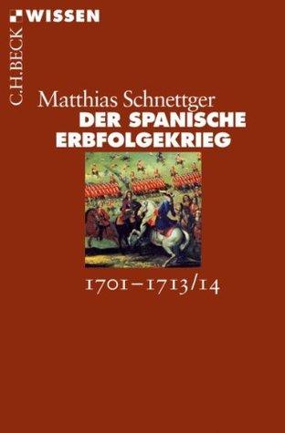 Der Spanische Erbfolgekrieg: 1701-1713/14  by  Matthias Schnettger