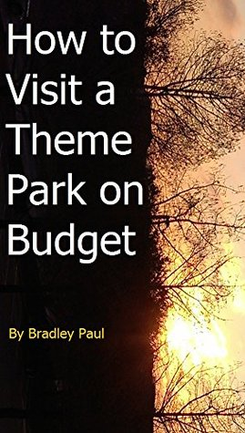 How to Visit a Theme Park on a Budget: A Disney Survival Guide 101  by  Bradley Paul