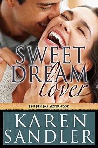 Sweet Dream Lover: The Pen Pal Sisterhood Book 4 Karen Sandler