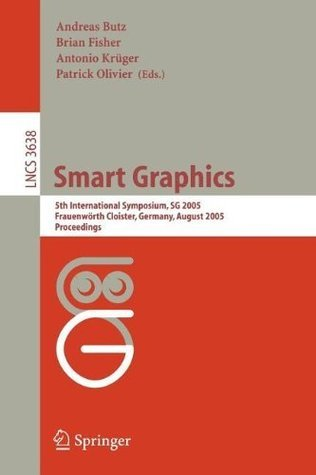 Smart Graphics: 5th International Symposium, SG 2005, Frauenwörth Cloister, Germany, August 22-24, 2005, Proceedings (Lecture Notes in Computer Science ... Vision, Pattern Recognition, and Graphics) Andreas Butz
