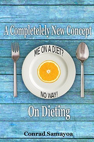ME ON A DIET/ NO WAY: A REVOLUTIONARY NEW CONCEPT ON DIETING Conrad Samayoa