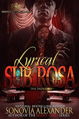 LYRICAL SUB ROSA: THE INDUSTRY  by  Sonovia Alexander