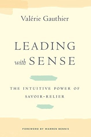 Leading with Sense: The Intuitive Power of Savoir-Relier (Stanford Business Books) Valerie Gauthier