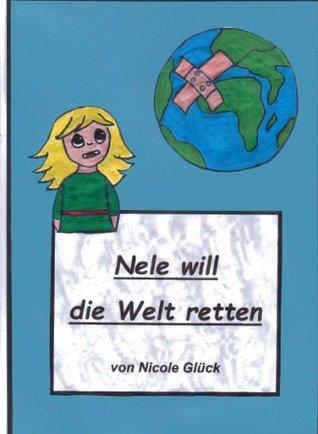 Nele will die Welt retten - Vorlese-Bilderbuch Nicole Glück