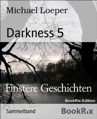 Darkness 5: Finstere Geschichten  by  Michael Loeper
