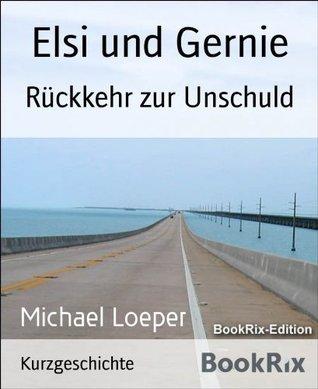 Elsi und Gernie: Rückkehr zur Unschuld  by  Michael Loeper