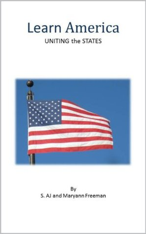 Learn America: Uniting the States  by  S. Aj Freeman