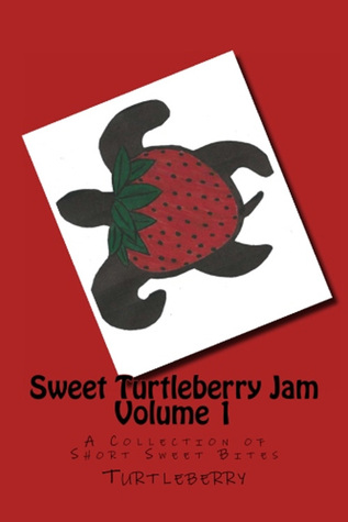 Sweet Turtleberry Jam Vol. 1: A Collection of Short Sweet Bites Turtleberry