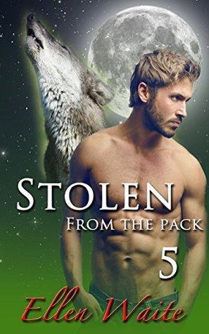 Stolen From The Pack (The Alphas Mate Book 5) Ellen Waite