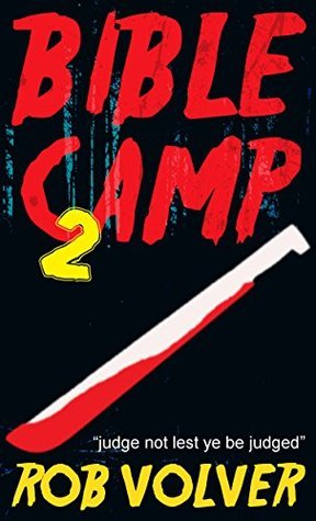 Bible Camp 2: A short story of horror  by  Rob Volver