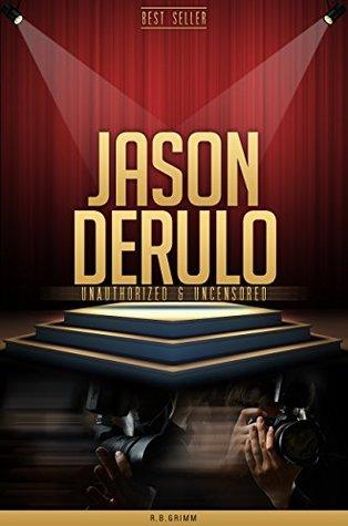 Jason Derulo Unauthorized & Uncensored  by  R.B. Grimm