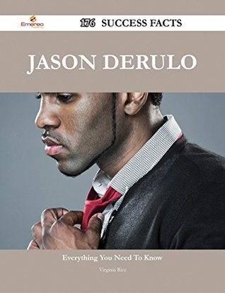 Jason Derulo 176 Success Facts - Everything you need to know about Jason Derulo  by  Virginia Rice