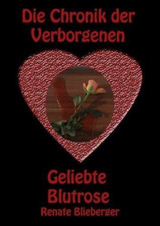 Die Chronik der Verborgenen - Geliebte Blutrose  by  Renate Blieberger