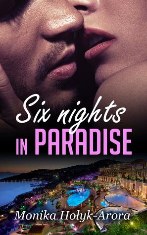 Six nights in Paradise Monika Holyk-Arora