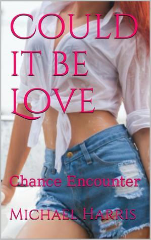 Could it be Love: Chance Encounter  by  Michael Harris